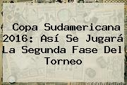 <b>Copa Sudamericana 2016</b>: Así Se Jugará La Segunda Fase Del Torneo