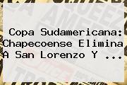 <b>Copa Sudamericana</b>: Chapecoense Elimina A San Lorenzo Y ...