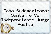 Copa Sudamericana: <b>Santa Fe Vs Independiente</b> Juego Vuelta