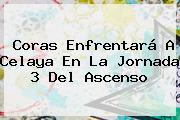 Coras Enfrentará A Celaya En La <b>Jornada 3</b> Del Ascenso
