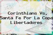 Corinthians Vs. <b>Santa Fe</b> Por La Copa Libertadores