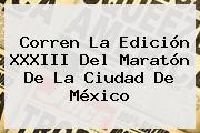Corren La Edición XXXIII Del <b>Maratón</b> De La <b>Ciudad De México</b>