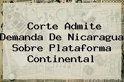 <i>Corte Admite Demanda De Nicaragua Sobre Plataforma Continental</i>