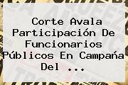 Corte Avala Participación De Funcionarios Públicos En Campaña Del ...