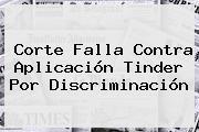 Corte Falla Contra Aplicación <b>Tinder</b> Por Discriminación