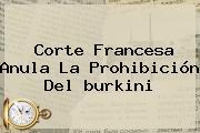 Corte Francesa Anula La Prohibición Del <b>burkini</b>