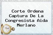 Corte Ordena Captura De La Congresista <b>Aida Merlano</b>