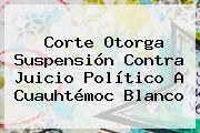 Corte Otorga Suspensión Contra Juicio Político A <b>Cuauhtémoc Blanco</b>