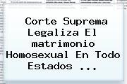 Corte Suprema Legaliza El <b>matrimonio Homosexual</b> En Todo Estados <b>...</b>