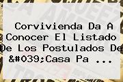 <b>Corvivienda</b> Da A Conocer El Listado De Los Postulados De &#039;Casa Pa ...