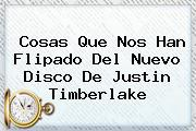 Cosas Que Nos Han Flipado Del Nuevo Disco De <b>Justin Timberlake</b>