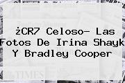 ¿CR7 Celoso? Las Fotos De Irina Shayk Y <b>Bradley Cooper</b>