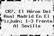 CR7, El Héroe Del <b>Real Madrid</b> En El Pizjuán: 1-3 Frente Al <b>Sevilla</b>