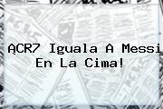 ¡CR7 Iguala A Messi En La Cima!