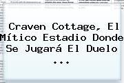 Craven Cottage, El Mítico Estadio Donde Se Jugará El Duelo ...