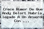 Crece Rumor De Que <b>Andy Delort</b> Habría Llegado A Un Acuerdo Con ...