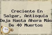 Creciente En <b>Salgar</b>, <b>Antioquia</b> Deja Hasta Ahora Más De 40 Muertos