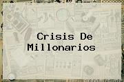 Crisis De <b>Millonarios</b>