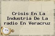 Crisis En La Industria De La <b>radio</b> En Veracruz