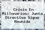 Crisis En <b>Millonarios</b>: Junta Directiva Sigue Reunida