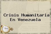 Crisis Humanitaria En <b>Venezuela</b>