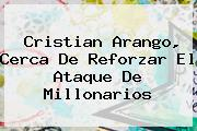 <b>Cristian Arango</b>, Cerca De Reforzar El Ataque De Millonarios