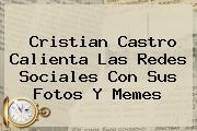 <b>Cristian Castro</b> Calienta Las Redes Sociales Con Sus Fotos Y Memes
