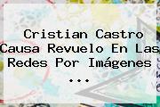 <b>Cristian Castro</b> Causa Revuelo En Las Redes Por Imágenes <b>...</b>