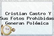 <b>Cristian Castro</b> Y Sus Fotos Prohibidas Generan Polémica