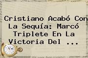 Cristiano Acabó Con La Sequía: Marcó Triplete En La Victoria Del ...