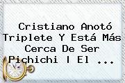 Cristiano Anotó Triplete Y Está Más Cerca De Ser Pichichi | El <b>...</b>