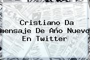 Cristiano Da <b>mensaje De Año Nuevo</b> En Twitter