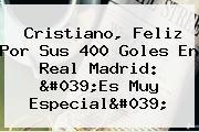 Cristiano, Feliz Por Sus 400 Goles En <b>Real Madrid</b>: 'Es Muy Especial'