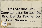 Cristiano Jr. Cuenta Las Botas De Oro De Su Padre De Una Manera <b>...</b>