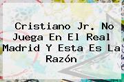 Cristiano Jr. No Juega En El <b>Real Madrid</b> Y Esta Es La Razón