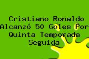 <b>Cristiano Ronaldo</b> Alcanzó 50 Goles Por Quinta Temporada Seguida