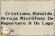 <b>Cristiano Ronaldo</b> Arroja Micrófono De Reportero A Un Lago