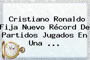 <b>Cristiano Ronaldo</b> Fija Nuevo Récord De Partidos Jugados En Una ...