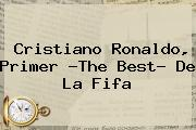 Cristiano Ronaldo, Primer ?<b>The Best</b>? De La Fifa