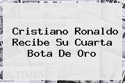 <b>Cristiano Ronaldo</b> Recibe Su Cuarta Bota De Oro
