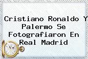 Cristiano Ronaldo Y Palermo Se Fotografiaron En <b>Real Madrid</b>