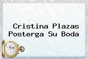 <b>Cristina Plazas</b> Posterga Su Boda