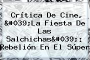 Crítica De Cine, &#039;<b>La Fiesta De Las Salchichas</b>&#039;: Rebelión En El Súper