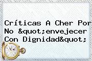 """Críticas A <b>Cher</b> Por No """"envejecer Con Dignidad"""""""