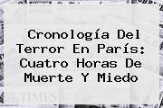 Cronología Del Terror En <b>París</b>: Cuatro Horas De Muerte Y Miedo