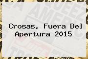 <b>Crosas</b>, Fuera Del Apertura 2015
