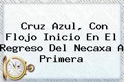 <b>Cruz Azul</b>, Con Flojo Inicio En El Regreso Del <b>Necaxa</b> A Primera