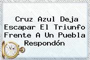 <b>Cruz Azul</b> Deja Escapar El Triunfo Frente A Un Puebla Respondón