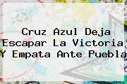 <b>Cruz Azul</b> Deja Escapar La Victoria Y Empata Ante <b>Puebla</b>
