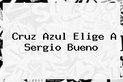 Cruz Azul Elige A <b>Sergio Bueno</b>